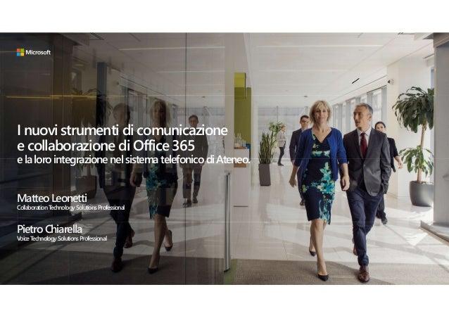 I nuovi strumenti di comunicazione e collaborazione di Office 365 ela loro integrazione nel sistema telefonico diAteneo. M...