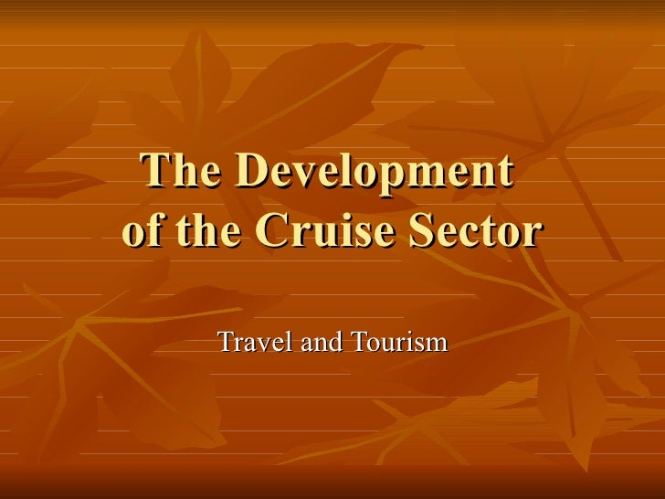 The Development  of the Cruise Sector Travel and Tourism