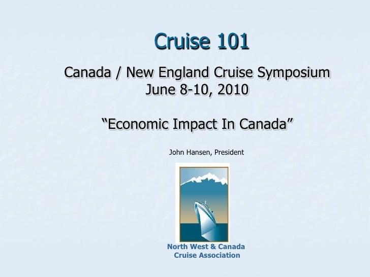 """Cruise 101 Canada / New England Cruise Symposium            June 8-10, 2010       """"Economic Impact In Canada""""             ..."""