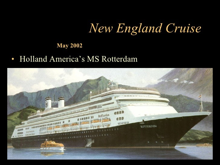 New England Cruise            May 2002  • Holland America's MS Rotterdam