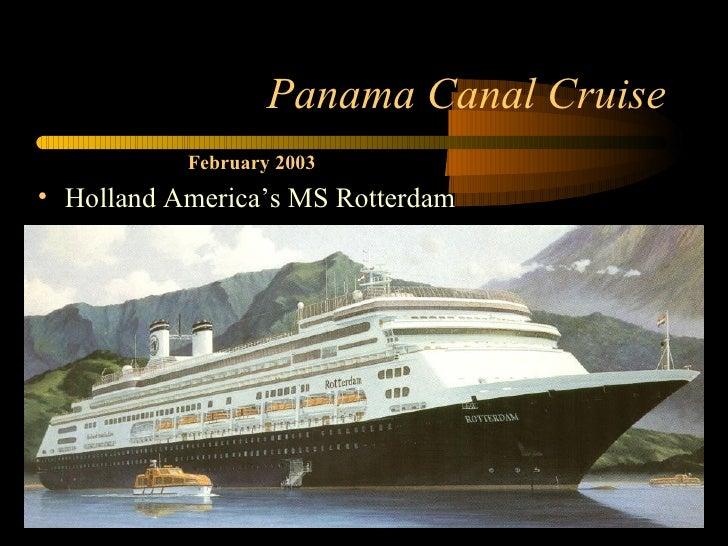 Panama Canal Cruise <ul><li>Holland America's MS Rotterdam </li></ul>February 2003