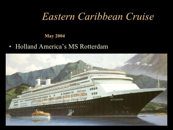Eastern Caribbean Cruise <ul><li>Holland America's MS Rotterdam </li></ul>May 2004