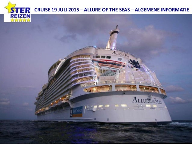 CRUISE 19 JULI 2015 – ALLURE OF THE SEAS – ALGEMENE INFORMATIE