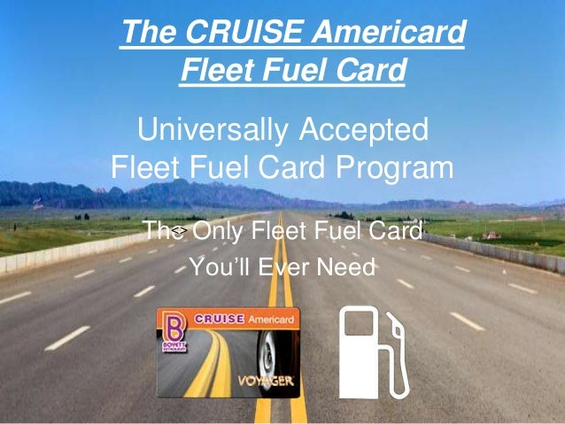 Universally Accepted Fleet Fuel Card Program The Only Fleet Fuel Card You'll Ever Need The CRUISE Americard Fleet Fuel Car...