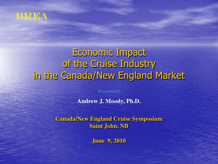 BREA               Economic Impact          of the Cruise Industry   in the Canada/New England Market                     ...