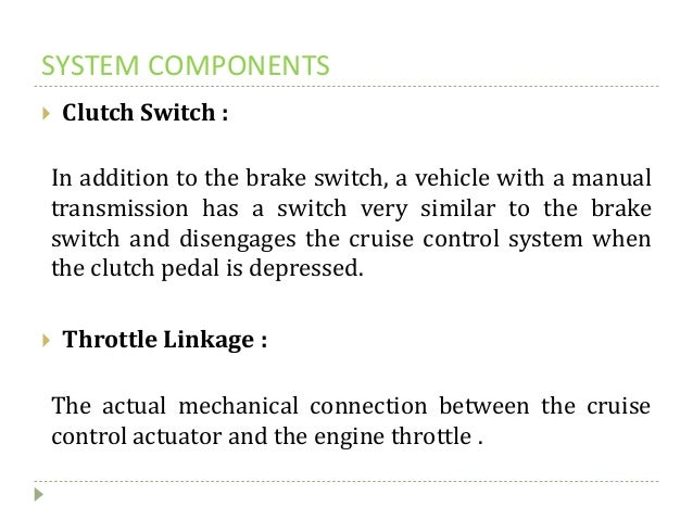 SYSTEM COMPONENTS  Clutch Switch : In addition to the brake switch, a vehicle with a manual transmission has a switch ver...