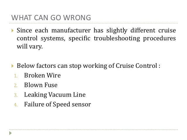 WHAT CAN GO WRONG  Since each manufacturer has slightly different cruise control systems, specific troubleshooting proced...