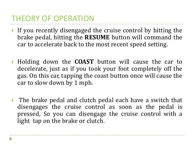 THEORY OF OPERATION  If you recently disengaged the cruise control by hitting the brake pedal, hitting the RESUME button ...