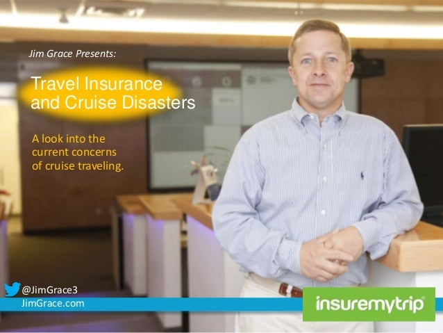 Jim Grace Presents:  Travel Insurance and Cruise Disasters A look into the current concerns of cruise traveling.  @JimGrac...