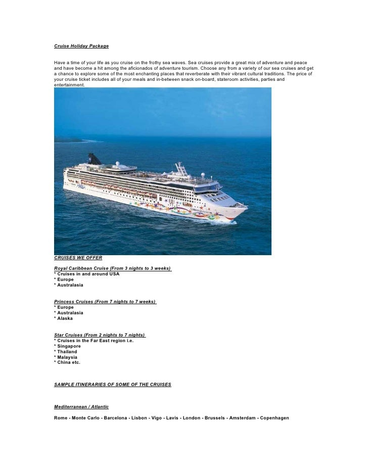 Cruise Holiday Package   Have a time of your life as you cruise on the frothy sea waves. Sea cruises provide a great mix o...