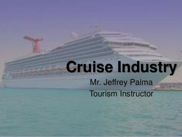 Cruise Industry  Mr. Jeffrey Palma  Tourism Instructor