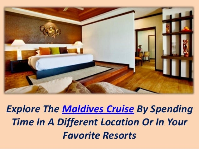 Explore The Maldives Cruise By SpendingTime In A Different Location Or In YourFavorite Resorts