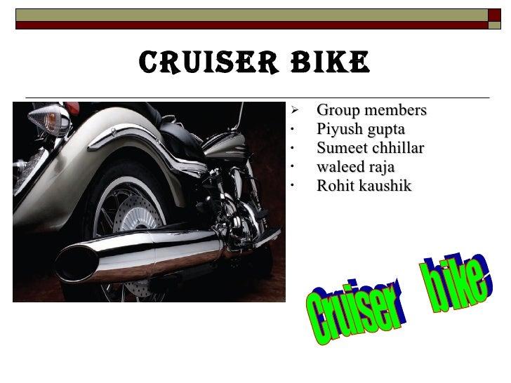 Cruiser bike <ul><li>Group members </li></ul><ul><li>Piyush gupta </li></ul><ul><li>Sumeet chhillar </li></ul><ul><li>wale...