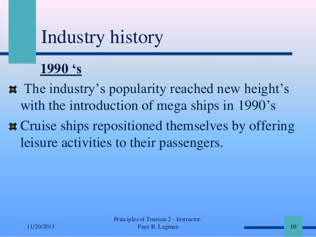 Industry history 1990 's The industry's popularity reached new height's with the introduction of mega ships in 1990's Crui...