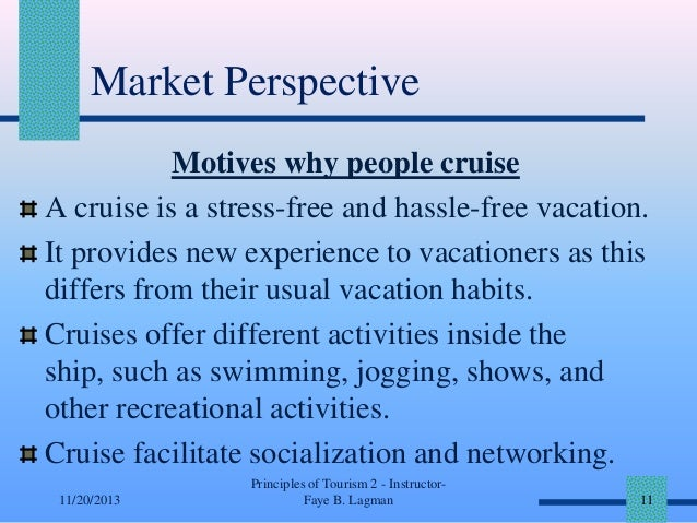 Market Perspective Motives why people cruise A cruise is a stress-free and hassle-free vacation. It provides new experienc...