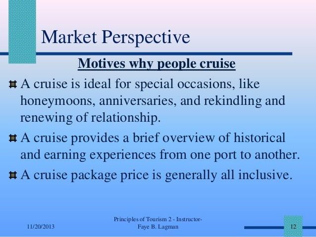 Market Perspective Motives why people cruise A cruise is ideal for special occasions, like honeymoons, anniversaries, and ...