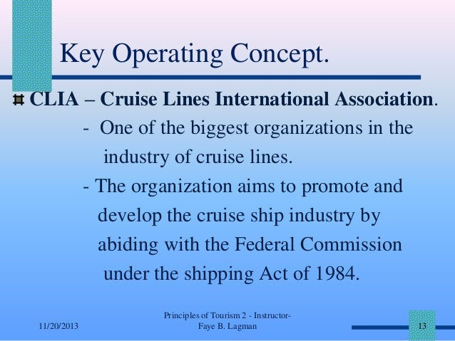 Key Operating Concept. CLIA – Cruise Lines International Association. - One of the biggest organizations in the industry o...