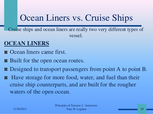 Ocean Liners vs. Cruise Ships Cruise ships and ocean liners are really two very different types of vessel.  OCEAN LINERS O...