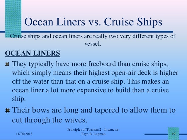 Ocean Liners vs. Cruise Ships Cruise ships and ocean liners are really two very different types of vessel.  OCEAN LINERS T...