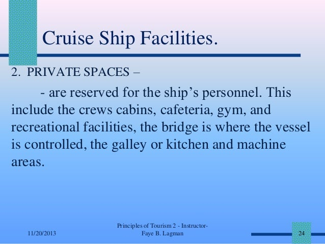Cruise Ship Facilities. 2. PRIVATE SPACES –  - are reserved for the ship's personnel. This include the crews cabins, cafet...