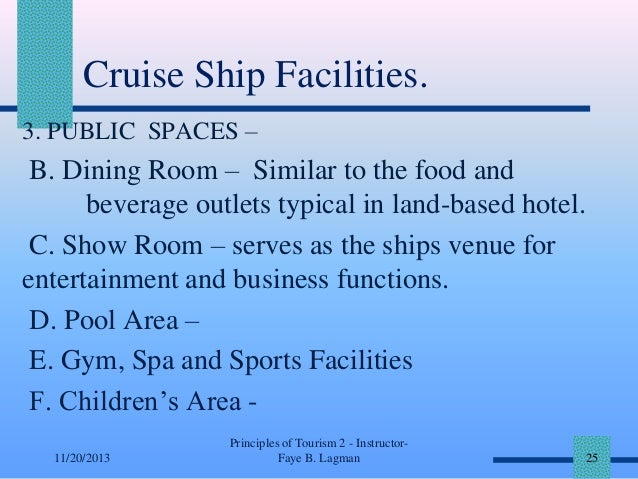 Cruise Ship Facilities. 3. PUBLIC SPACES –  B. Dining Room – Similar to the food and beverage outlets typical in land-base...