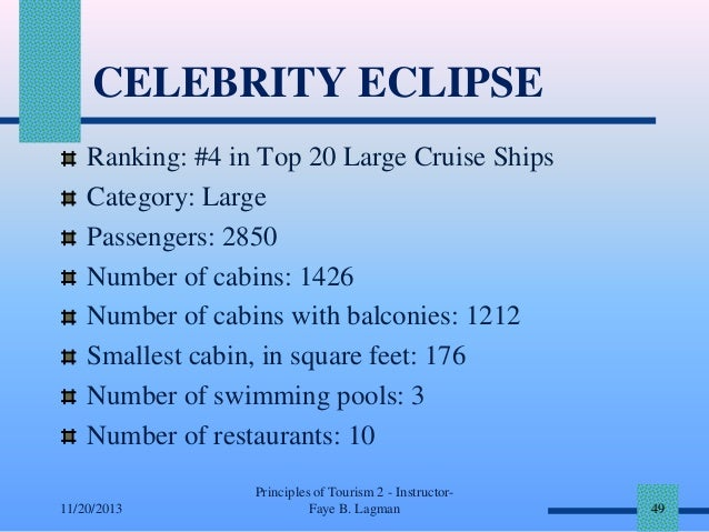 CELEBRITY ECLIPSE Ranking: #4 in Top 20 Large Cruise Ships Category: Large Passengers: 2850 Number of cabins: 1426 Number ...