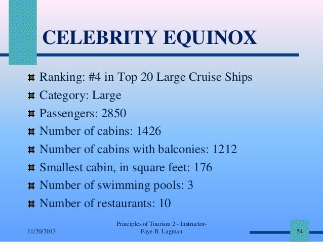 CELEBRITY EQUINOX Ranking: #4 in Top 20 Large Cruise Ships Category: Large Passengers: 2850 Number of cabins: 1426 Number ...