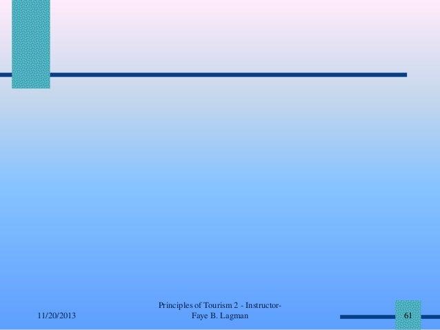 11/20/2013  Principles of Tourism 2 - InstructorFaye B. Lagman  61