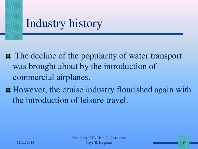 Industry history The decline of the popularity of water transport was brought about by the introduction of commercial airp...