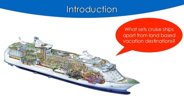 Introduction What sets cruise ships apart from land based vacation destinations?