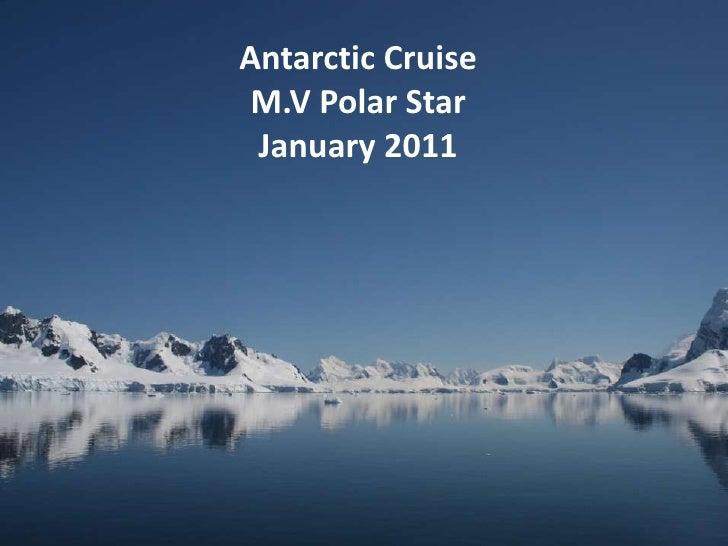 Antarctic Cruise<br />M.V Polar Star<br />January 2011<br />