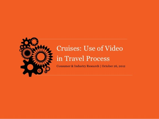 Cruises: Use of Videoin Travel ProcessConsumer & Industry Research | October 26, 2012