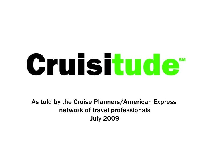 As told by the Cruise Planners/American Express  network of travel professionals July 2009