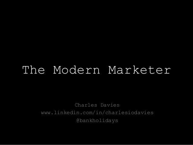 The Modern Marketer Charles Davies www.linkedin.com/in/charlesiodavies @bankholidays