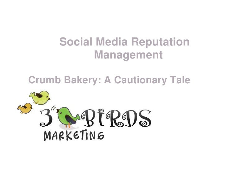 Social Media Reputation Management<br />Crumb Bakery: A Cautionary Tale<br />