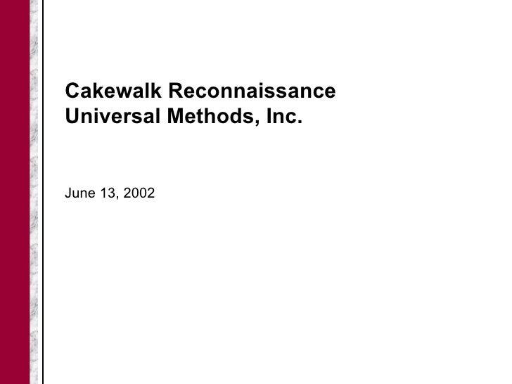Cakewalk ReconnaissanceUniversal Methods, Inc.June 13, 2002