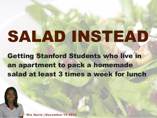 SALAD INSTEADGetting Stanford Students who live inan apartment to pack a homemadesalad at least 3 times a week for lunch  ...