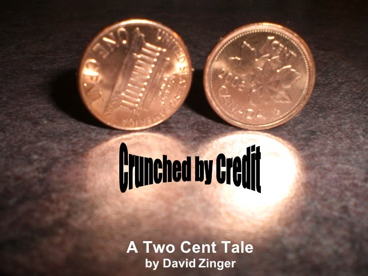A Two Cent Tale by David Zinger Crunched by Credit