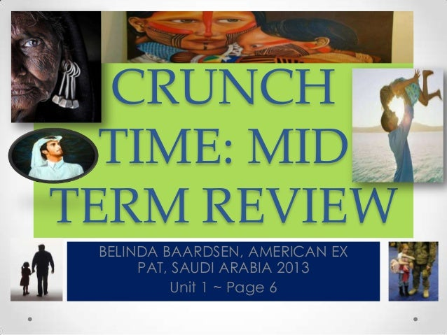 CRUNCH  TIME: MIDTERM REVIEW BELINDA BAARDSEN, AMERICAN EX      PAT, SAUDI ARABIA 2013           Unit 1 ~ Page 6