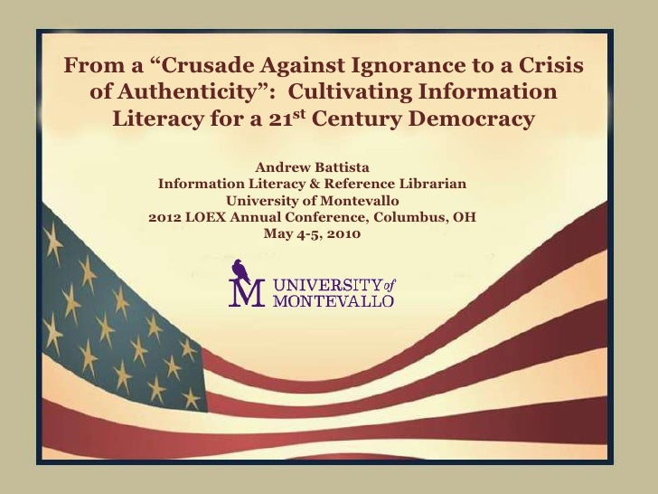 """From a """"Crusade Against Ignorance to a Crisis  of Authenticity"""": Cultivating Information    Literacy for a 21st Century De..."""