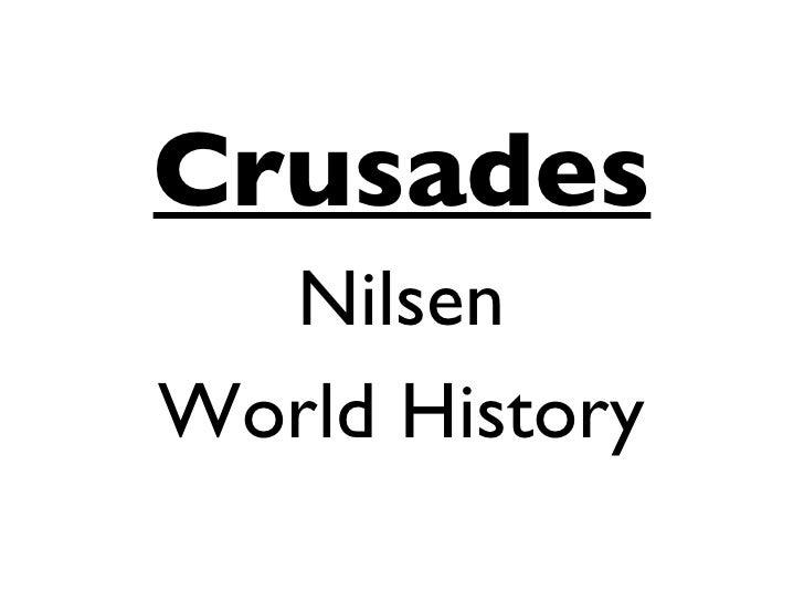 <ul><li>Crusades </li></ul><ul><li>Nilsen </li></ul><ul><li>World History </li></ul>