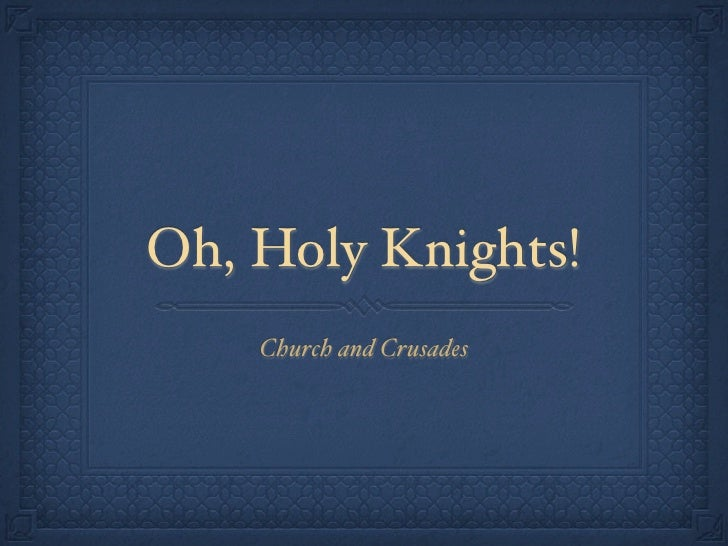 Oh, Holy Knights!    Church and Crusades