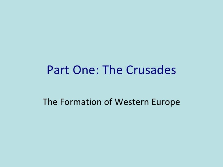 Part One: The Crusades  The Formation of Western Europe