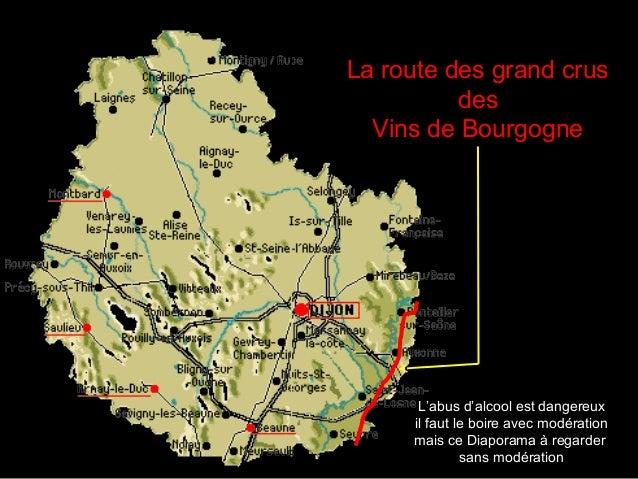 La route des grand crus des Vins de Bourgogne  L'abus d'alcool est dangereux il faut le boire avec modération mais ce Diap...