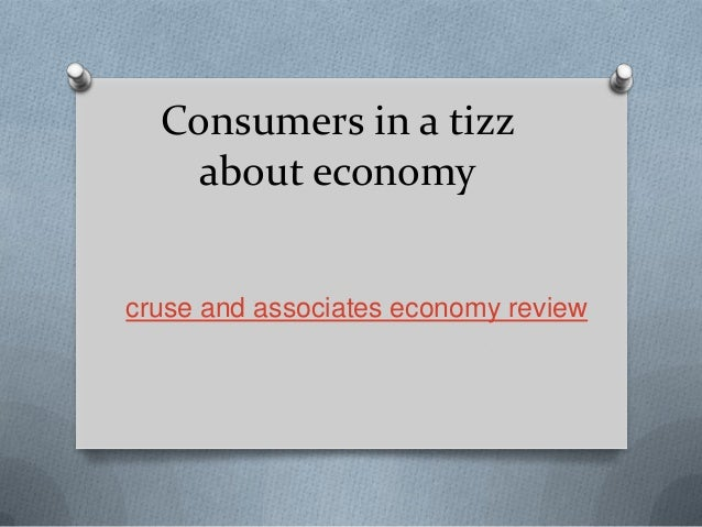 Consumers in a tizzabout economycruse and associates economy review