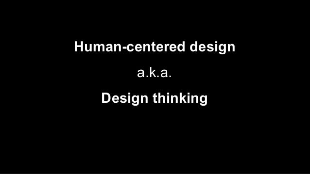 A more beautiful question Human-centered design a.k.a. Design thinking