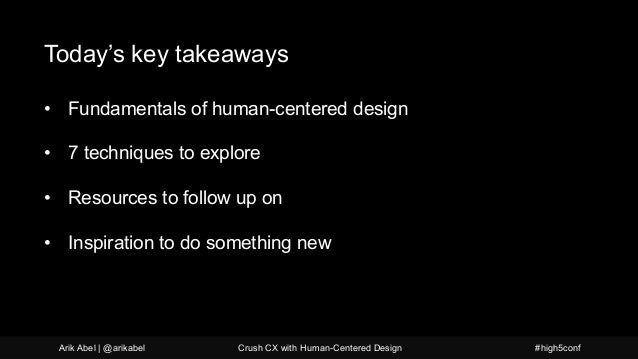 What is human-centered design Today's key takeaways • Fundamentals of human-centered design • 7 techniques to explore • Re...