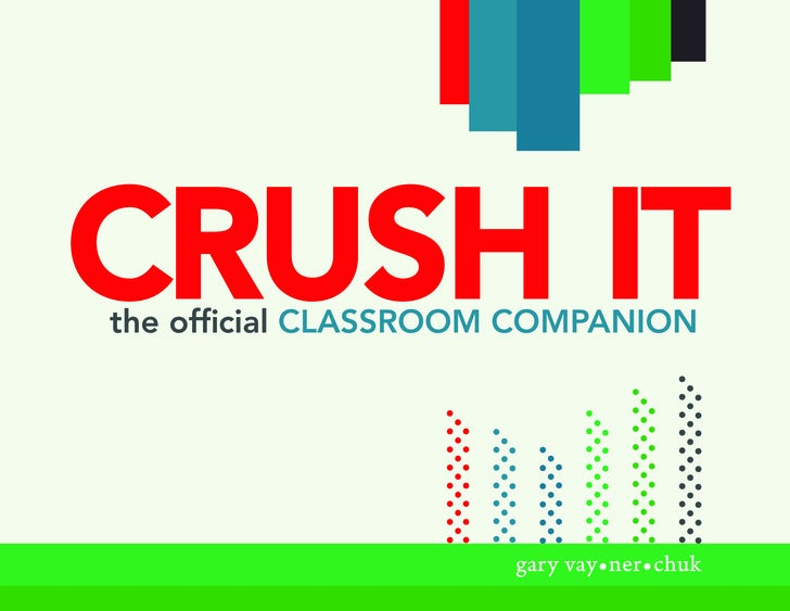 Crush It the official Classroom CompanIon                           gary vay•ner•chuk