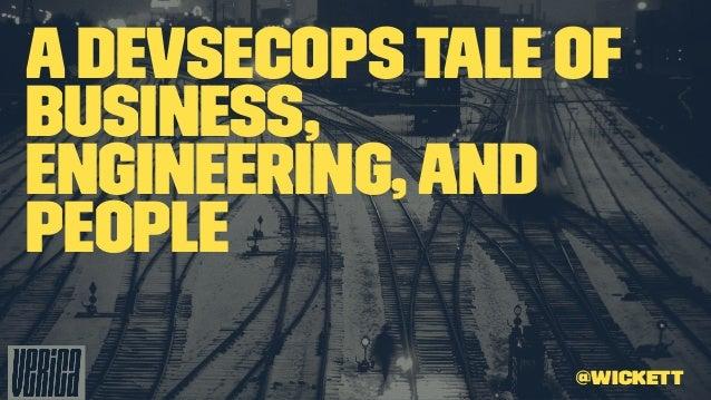 ADevSecOpsTale of Business, Engineering,and People @wickett