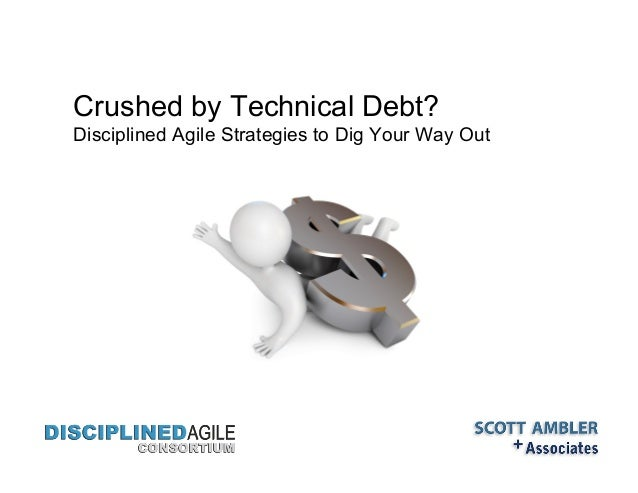 Crushed by Technical Debt? Disciplined Agile Strategies to Dig Your Way Out